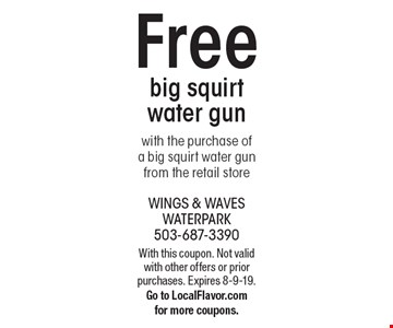 Free big squirt water gun with the purchase of a big squirt water gun from the retail store. With this coupon. Not valid with other offers or prior purchases. Expires 8-9-19. Go to LocalFlavor.com for more coupons.