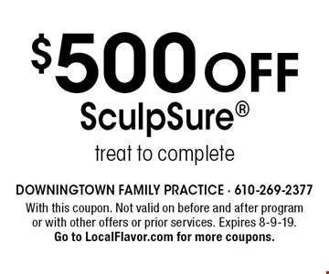 $500 Off SculpSure treat to complete. With this coupon. Not valid on before and after program or with other offers or prior services. Expires 8-9-19.Go to LocalFlavor.com for more coupons.