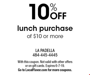 10% OFF lunch purchase of $10 or more . With this coupon. Not valid with other offers or on gift cards. Expires 6-7-19. Go to LocalFlavor.com for more coupons.