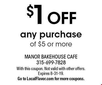 $1 OFF any purchase of $5 or more. With this coupon. Not valid with other offers. Expires 8-31-19. Go to LocalFlavor.com for more coupons.
