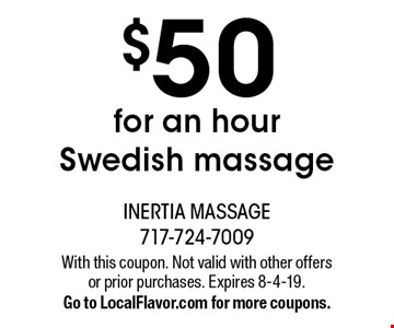 $50 for an hour Swedish massage. With this coupon. Not valid with other offers or prior purchases. Expires 8-4-19. Go to LocalFlavor.com for more coupons.