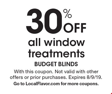 30% off all window treatments. With this coupon. Not valid with other offers or prior purchases. Expires 8/9/19. Go to LocalFlavor.com for more coupons.