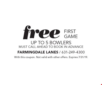 free first game UP TO 5 bowlers. Must call ahead to book in advance. With this coupon. Not valid with other offers. Expires 7/31/19.