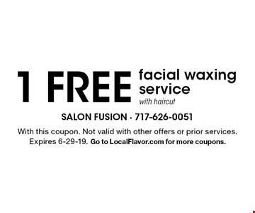 1 Free facial waxing service with haircut. With this coupon. Not valid with other offers or prior services. Expires 6-29-19. Go to LocalFlavor.com for more coupons.
