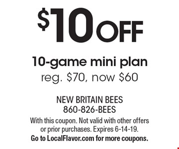 $10 off 10-game mini plan reg. $70, now $60. With this coupon. Not valid with other offers or prior purchases. Expires 6-14-19. Go to LocalFlavor.com for more coupons.