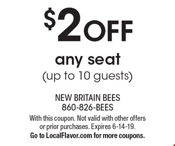 $2 off any seat (up to 10 guests). With this coupon. Not valid with other offers or prior purchases. Expires 6-14-19. Go to LocalFlavor.com for more coupons.