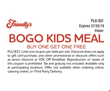 BOGO Kids Meal. Buy one get one free. PLU 831. Limit one coupon per table per visit. Discount does not apple to gift card purchase, and other promotional or discount offers such as senior discount or 50% Off Breakfast. Reproduction or resale of this coupon is prohibited. Tax and gratuity not included Available only at participating locations. Offer not available when ordering online, catering orders, or Third Party Delivery.
