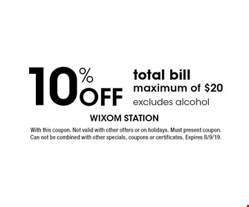 10% off total bill maximum of $20 excludes alcohol. With this coupon. Not valid with other offers or on holidays. Must present coupon. Can not be combined with other specials, coupons or certificates. Expires 8/9/19.