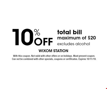 10% off total bill maximum of $20 excludes alcohol. With this coupon. Not valid with other offers or on holidays. Must present coupon. Can not be combined with other specials, coupons or certificates. Expires 10/11/19.