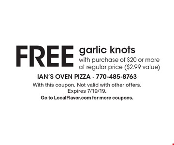 Free garlic knots with purchase of $20 or more at regular price ($2.99 value). With this coupon. Not valid with other offers. Expires 7/19/19. Go to LocalFlavor.com for more coupons.