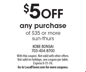 $5 off any purchase of $35 or more, sun-thurs. With this coupon. Not valid with other offers. Not valid on holidays, one coupon per table. Expires 6-21-19. Go to LocalFlavor.com for more coupons.