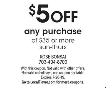 $5 OFF any purchase of $35 or more. sun-thurs. With this coupon. Not valid with other offers. Not valid on holidays, one coupon per table. Expires 7-26-19.Go to LocalFlavor.com for more coupons.