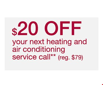$20 OFF your next heating and air conditioning service call** **Cannot be combined with other offers or discounts. Residential service only. Discount only applies to dispatch fee. Limit one deal per household. Offer expires 8/19/2019.