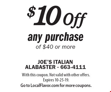 $10 off any purchase of $40 or more. With this coupon. Not valid with other offers. Expires 10-25-19. Go to LocalFlavor.com for more coupons.