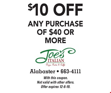 $10 off any purchase of $40 or more. With this coupon. Not valid with other offers. Offer expires 12-6-19.