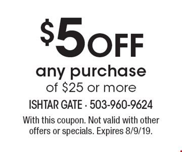 $5 off any purchase of $25 or more. With this coupon. Not valid with other offers or specials. Expires 8/9/19.