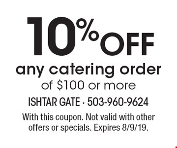 10% off any catering order of $100 or more. With this coupon. Not valid with other offers or specials. Expires 8/9/19.