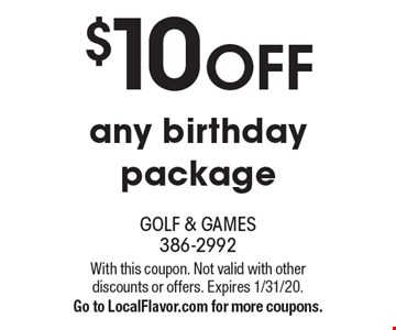 $10 off any birthday package. With this coupon. Not valid with other discounts or offers. Expires 1/31/20. Go to LocalFlavor.com for more coupons.