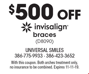 $500 off invisalign braces (D8090). With this coupon. Both arches treatment only, no insurance to be combined. Expires 11-11-19.