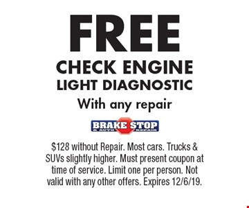 FREE CHECK ENGINE LIGHT DIAGNOSTIC With any repair. $128 without Repair. Most cars. Trucks & SUVs slightly higher. Must present coupon at time of service. Limit one per person. Not valid with any other offers. Expires 12/6/19.