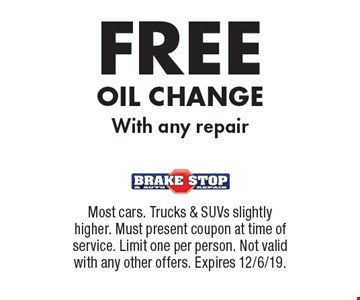 FREE OIL CHANGE With any repair. Most cars. Trucks & SUVs slightly higher. Must present coupon at time of service. Limit one per person. Not valid with any other offers. Expires 12/6/19.