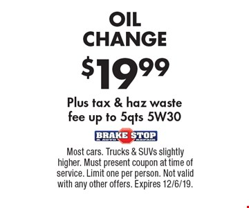 $19.99 OIL CHANGE Plus tax & haz waste fee up to 5qts 5W30. Most cars. Trucks & SUVs slightly higher. Must present coupon at time of service. Limit one per person. Not valid with any other offers. Expires 12/6/19.