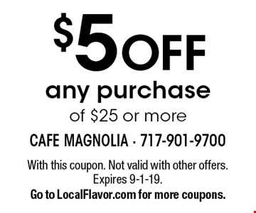 $5 off any purchase of $25 or more. With this coupon. Not valid with other offers. Expires 9-1-19. Go to LocalFlavor.com for more coupons.