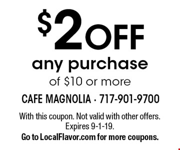 $2 off any purchase of $10 or more. With this coupon. Not valid with other offers. Expires 9-1-19. Go to LocalFlavor.com for more coupons.