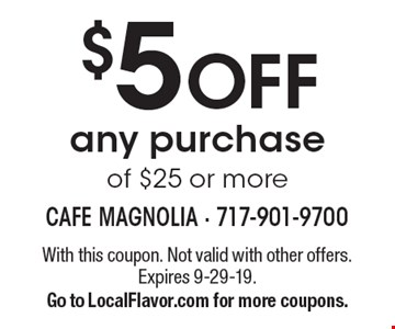 $5 OFF any purchase of $25 or more. With this coupon. Not valid with other offers. Expires 9-29-19. Go to LocalFlavor.com for more coupons.