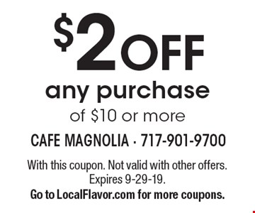$2 OFF any purchase of $10 or more. With this coupon. Not valid with other offers. Expires 9-29-19. Go to LocalFlavor.com for more coupons.