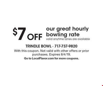 $7 Off our great hourly bowling rate valid anytime lanes are available. With this coupon. Not valid with other offers or prior purchases. Expires 8/4/19. Go to LocalFlavor.com for more coupons.