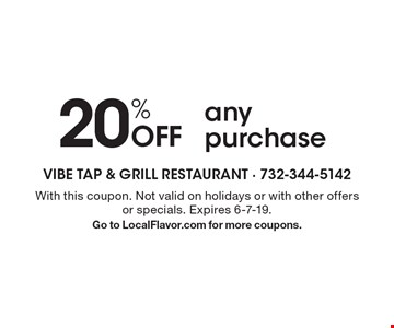 20% Off anypurchase. With this coupon. Not valid on holidays or with other offersor specials. Expires 6-7-19. Go to LocalFlavor.com for more coupons.