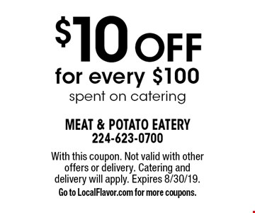 $10 Off for every $100 spent on catering. With this coupon. Not valid with other offers or delivery. Catering and delivery will apply. Expires 8/30/19. Go to LocalFlavor.com for more coupons.