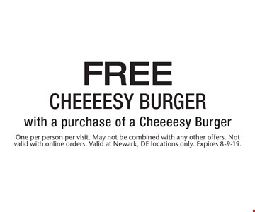 Free Cheeeesy Burger with a purchase of a Cheeeesy Burger. One per person per visit. May not be combined with any other offers. Not valid with online orders. Valid at Newark, DE locations only. Expires 8-9-19.