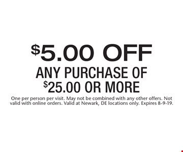 $5.00 off any purchase of $25.00 or more. One per person per visit. May not be combined with any other offers. Not valid with online orders. Valid at Newark, DE locations only. Expires 8-9-19.