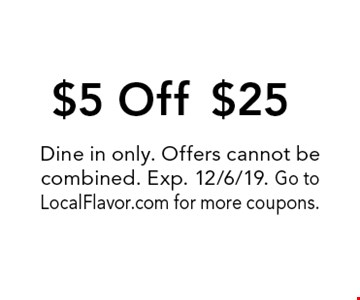 $5 Off $25. Dine in only. Offers cannot be combined. Exp. 12/6/19. Go to LocalFlavor.com for more coupons.