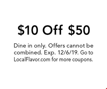 $10 Off $50. Dine in only. Offers cannot be combined. Exp. 12/6/19. Go to LocalFlavor.com for more coupons.