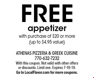 FREE appetizer with purchase of $20 or more (up to $4.95 value) . With this coupon. Not valid with other offers or discounts. Limit one. Expires 7-19-19.Go to LocalFlavor.com for more coupons.