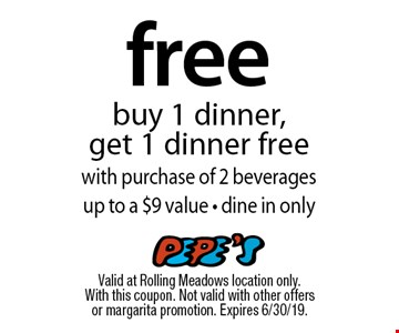 Free dinner buy 1 dinner, get 1 dinner free with purchase of 2 beverages up to a $9 value - dine in only. Valid at Rolling Meadows location only. With this coupon. Not valid with other offers or margarita promotion. Expires 6/30/19.
