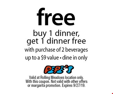 free dinner buy 1 dinner, get 1 dinner free with purchase of 2 beverages up to a $9 value - dine in only. Valid at Rolling Meadows location only. With this coupon. Not valid with other offers or margarita promotion. Expires 9/27/19.