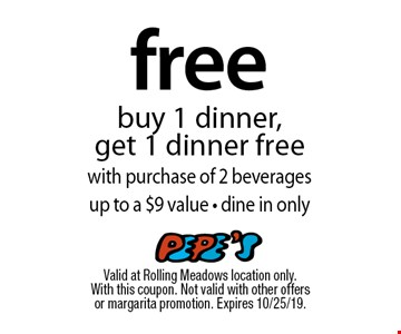 free dinner buy 1 dinner, get 1 dinner free with purchase of 2 beverages up to a $9 value - dine in only. Valid at Rolling Meadows location only. With this coupon. Not valid with other offers or margarita promotion. Expires 10/25/19.