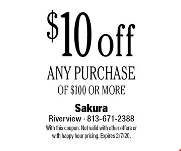 $10 off ANY PURCHASE OF $100 OR MORE. With this coupon. Not valid with other offers or with happy hour pricing. Expires 2/7/20.