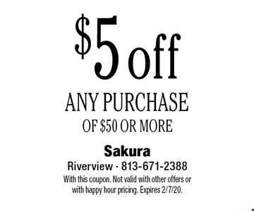 $5 off ANY PURCHASE OF $50 OR MORE. With this coupon. Not valid with other offers or with happy hour pricing. Expires 2/7/20.