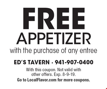 Free appetizer with the purchase of any entree. With this coupon. Not valid with other offers. Exp. 8-9-19. Go to LocalFlavor.com for more coupons.