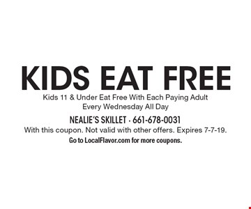 Kids eat free. Kids 11 & Under Eat Free With Each Paying Adult Every Wednesday All Day. With this coupon. Not valid with other offers. Expires 7-7-19. Go to LocalFlavor.com for more coupons.