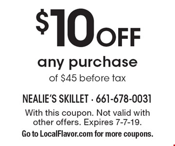 $10 off any purchase of $45, before tax. With this coupon. Not valid with other offers. Expires 7-7-19. Go to LocalFlavor.com for more coupons.