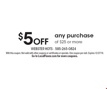 $5 OFF any purchase of $25 or more. With this coupon. Not valid with other coupons or certificates or specials. One coupon per visit. Expires 12/27/19. Go to LocalFlavor.com for more coupons.