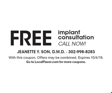 Free implant consultation. Call now! With this coupon. Offers may be combined. Expires 10/4/19. Go to LocalFlavor.com for more coupons.