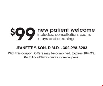 $99 new patient welcome. Includes: consultation, exam, x-rays and cleaning . With this coupon. Offers may be combined. Expires 10/4/19. Go to LocalFlavor.com for more coupons.