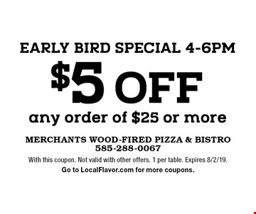 Early Bird Special 4-6pm $5 off any order of $25 or more. With this coupon. Not valid with other offers. 1 per table. Expires 8/2/19. Go to LocalFlavor.com for more coupons.
